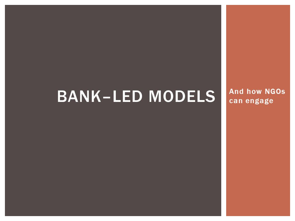 And how NGOs can engage BANK–LED MODELS