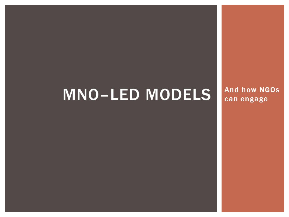 And how NGOs can engage MNO–LED MODELS