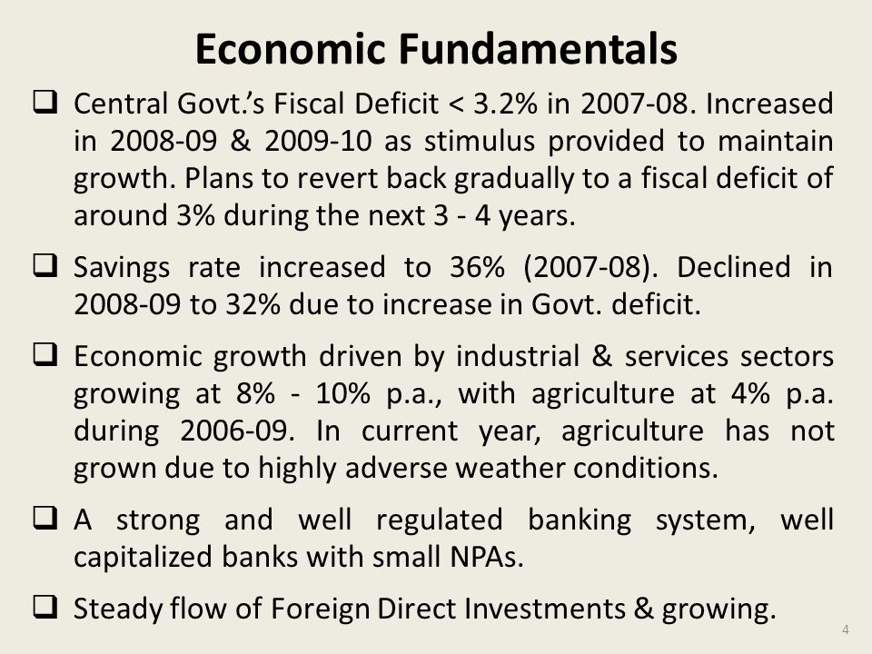 Economic Fundamentals Central Govt.s Fiscal Deficit < 3.2% in 2007-08.