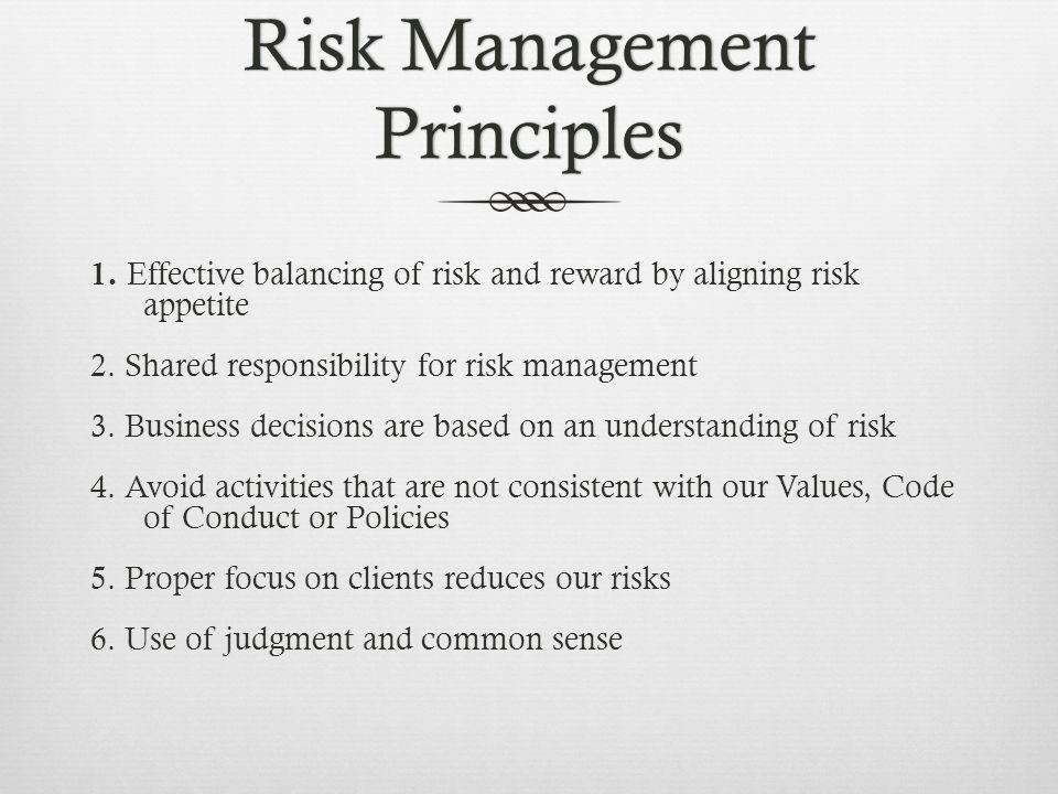 Risk Management Principles 1. Effective balancing of risk and reward by aligning risk appetite 2.