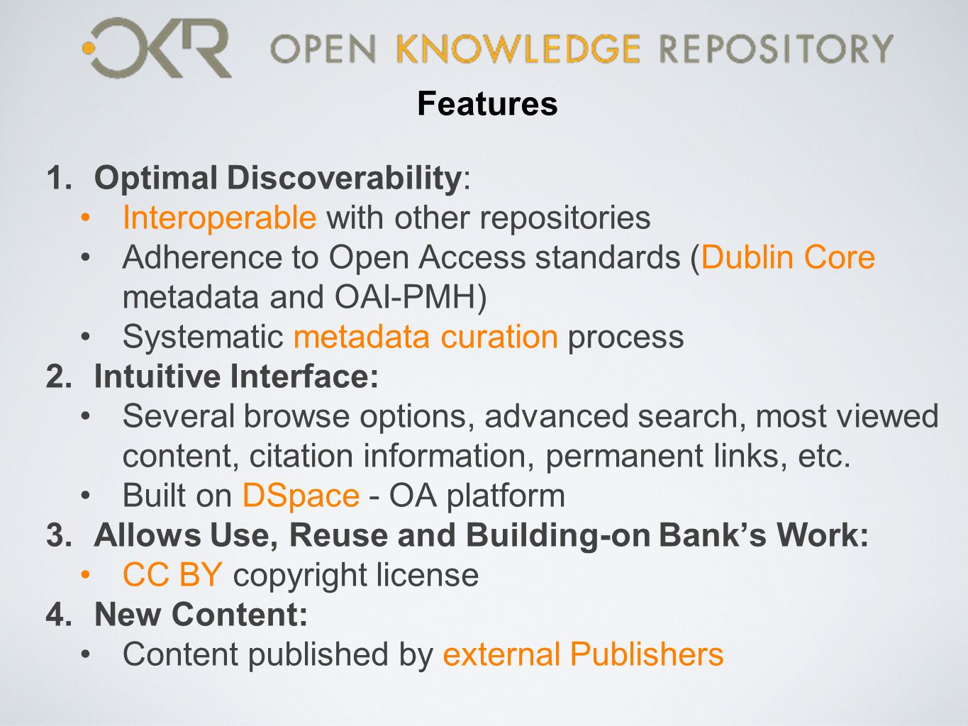 Features 1.Optimal Discoverability: Interoperable with other repositories Adherence to Open Access standards (Dublin Core metadata and OAI-PMH) System