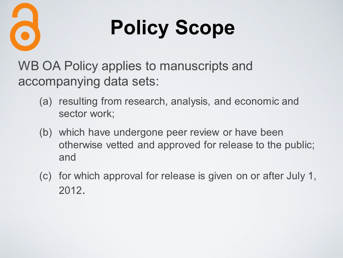 Policy Scope WB OA Policy applies to manuscripts and accompanying data sets: (a)resulting from research, analysis, and economic and sector work; (b)wh