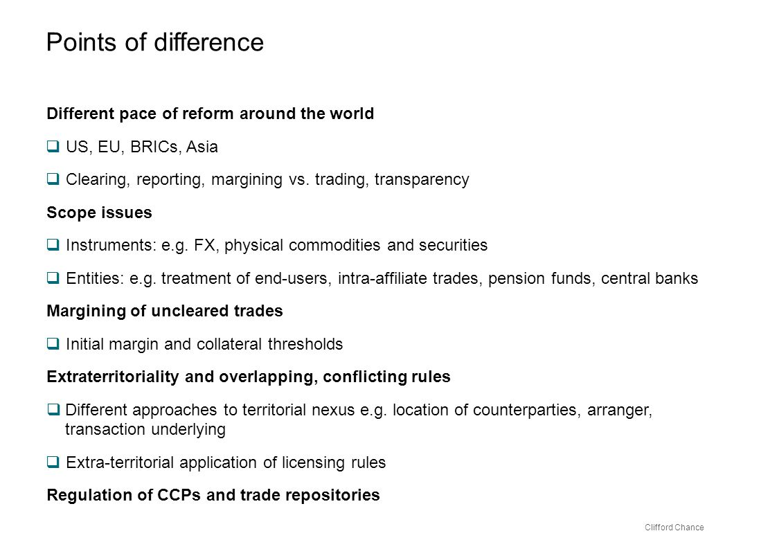 Clifford Chance Different pace of reform around the world US, EU, BRICs, Asia Clearing, reporting, margining vs.