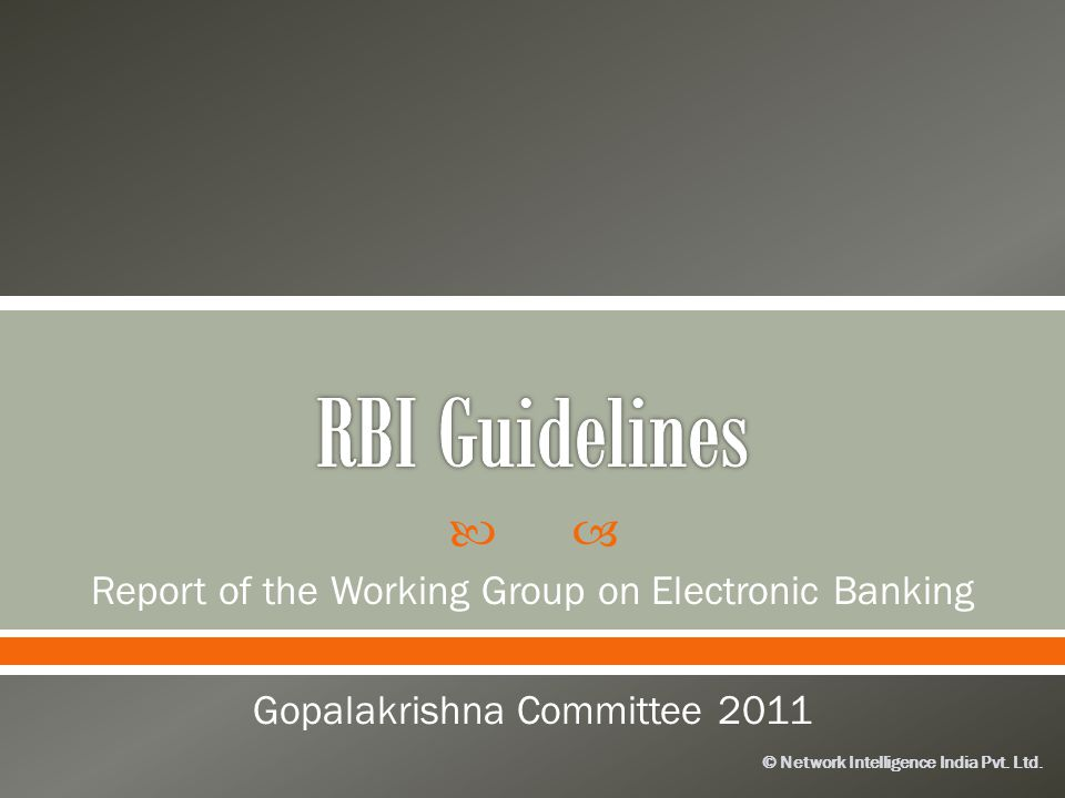 © Network Intelligence India Pvt. Ltd. Report of the Working Group on Electronic Banking Gopalakrishna Committee 2011