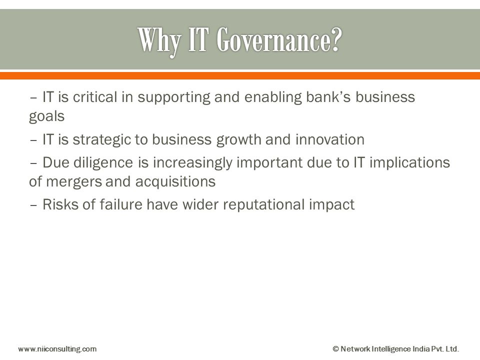 – IT is critical in supporting and enabling banks business goals – IT is strategic to business growth and innovation – Due diligence is increasingly i