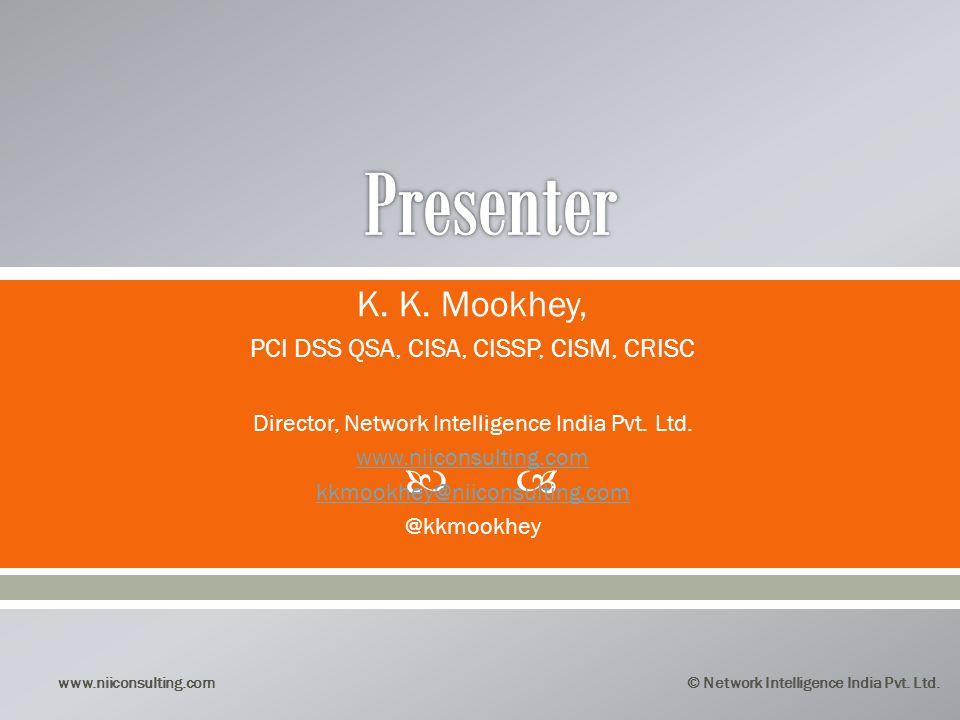 www.niiconsulting.com© Network Intelligence India Pvt. Ltd. K. K. Mookhey, PCI DSS QSA, CISA, CISSP, CISM, CRISC Director, Network Intelligence India