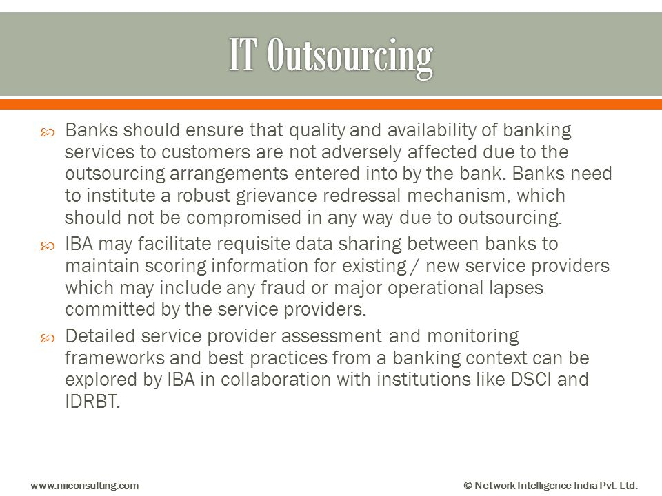 Banks should ensure that quality and availability of banking services to customers are not adversely affected due to the outsourcing arrangements ente