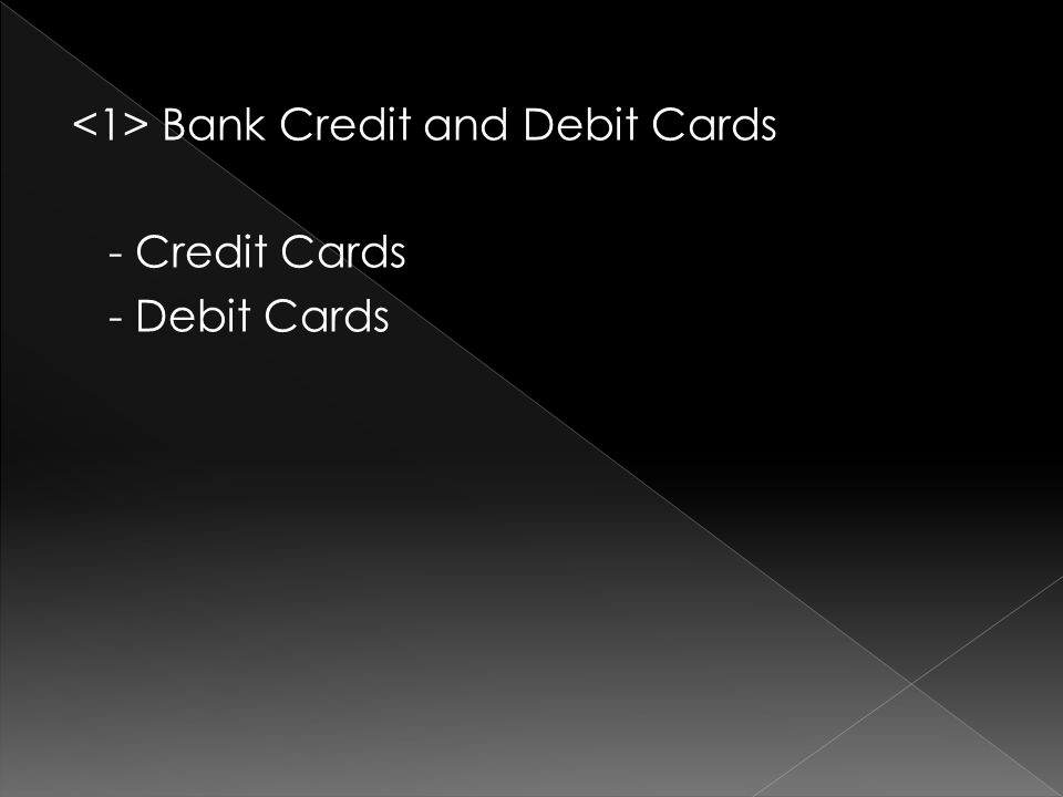 Bank Credit and Debit Cards - Credit Cards - Debit Cards