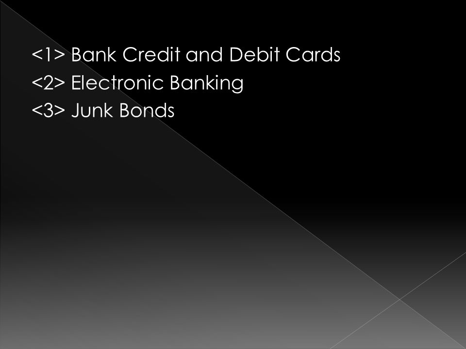 Bank Credit and Debit Cards Electronic Banking Junk Bonds