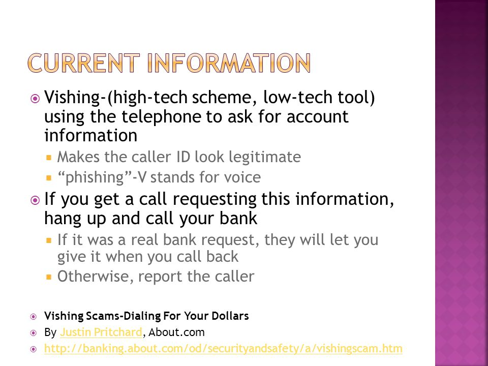 Vishing-(high-tech scheme, low-tech tool) using the telephone to ask for account information Makes the caller ID look legitimate phishing-V stands for