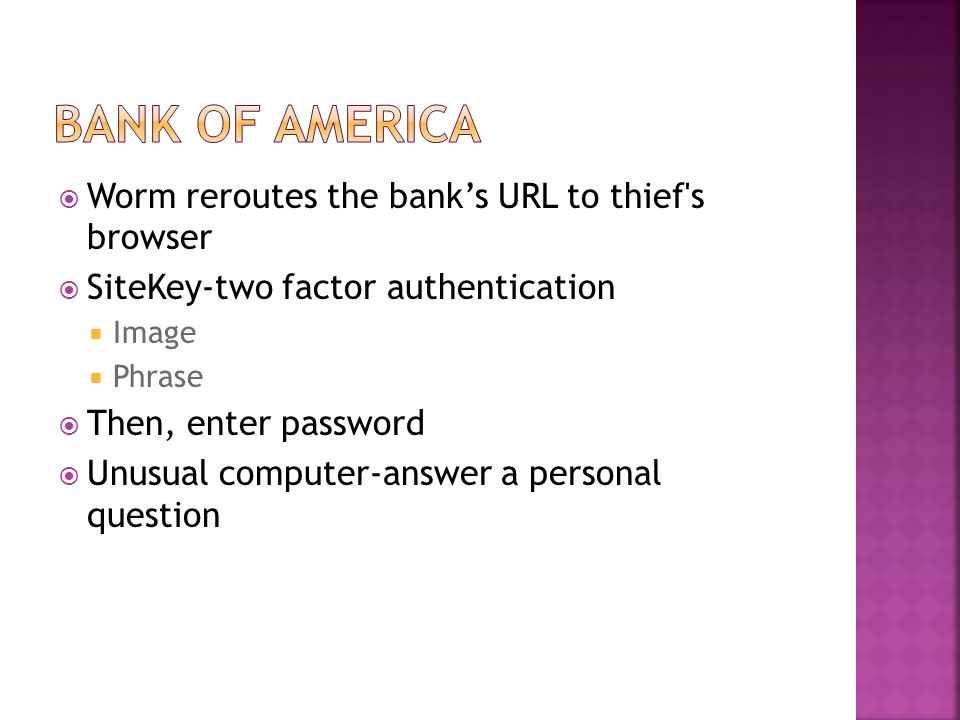 Worm reroutes the banks URL to thief's browser SiteKey-two factor authentication Image Phrase Then, enter password Unusual computer-answer a personal