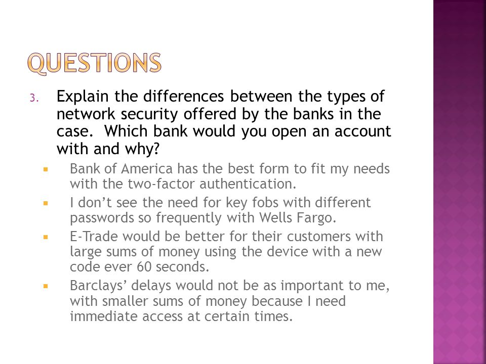 3. Explain the differences between the types of network security offered by the banks in the case. Which bank would you open an account with and why?
