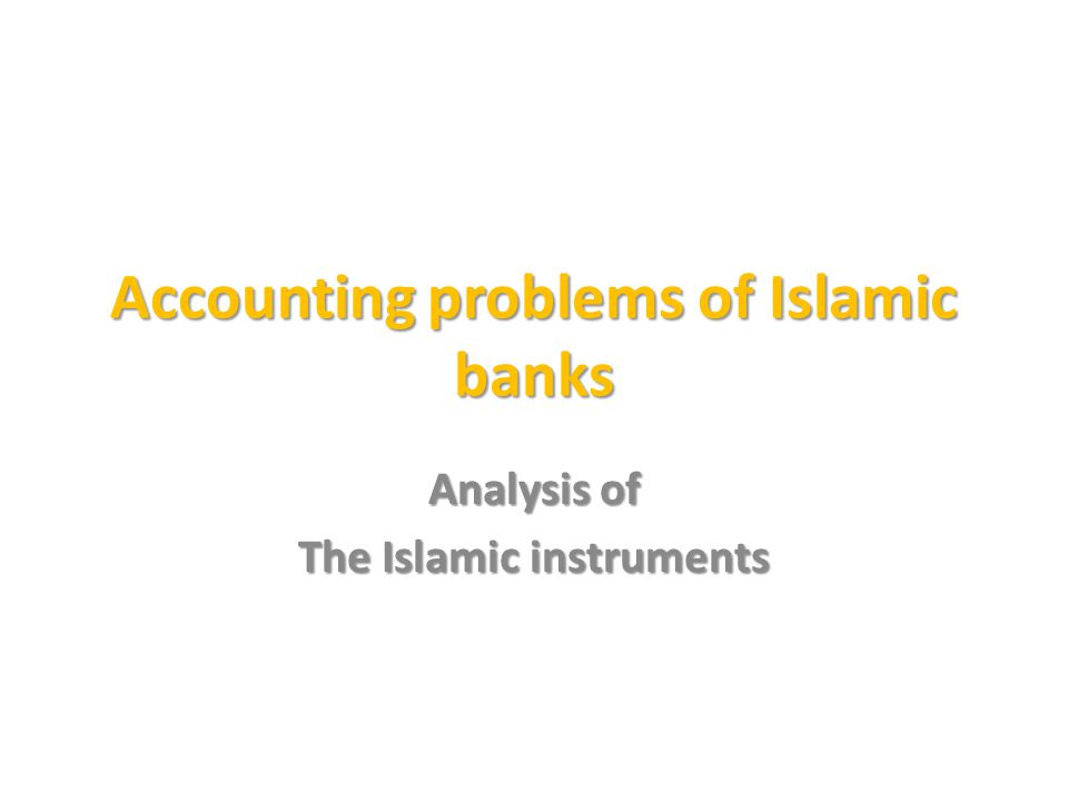 Accounting problems of Islamic banks Analysis of The Islamic instruments