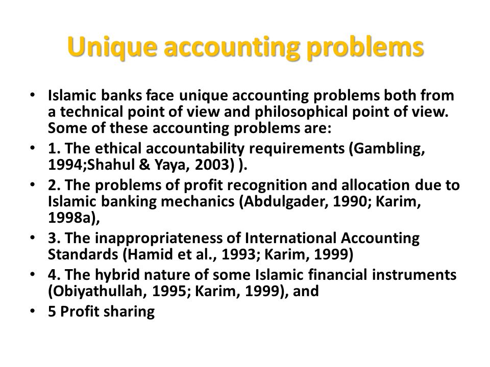 Unique accounting problems Islamic banks face unique accounting problems both from a technical point of view and philosophical point of view. Some of