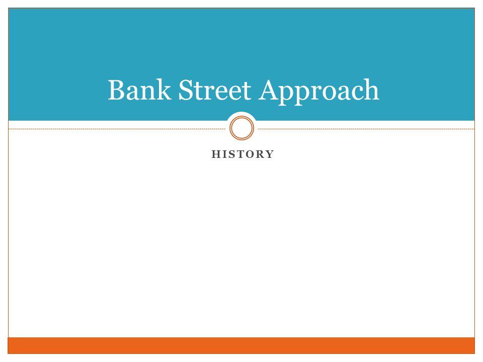 HISTORY Bank Street Approach
