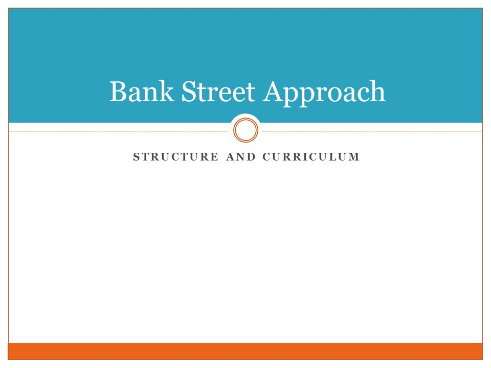 STRUCTURE AND CURRICULUM Bank Street Approach