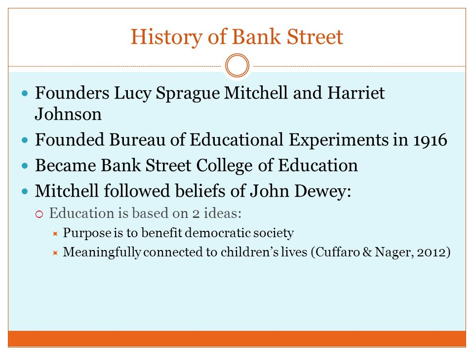 History of Bank Street Founders Lucy Sprague Mitchell and Harriet Johnson Founded Bureau of Educational Experiments in 1916 Became Bank Street College