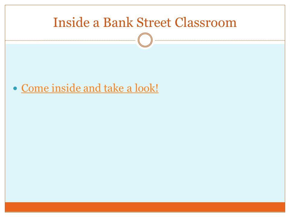 Inside a Bank Street Classroom Come inside and take a look!