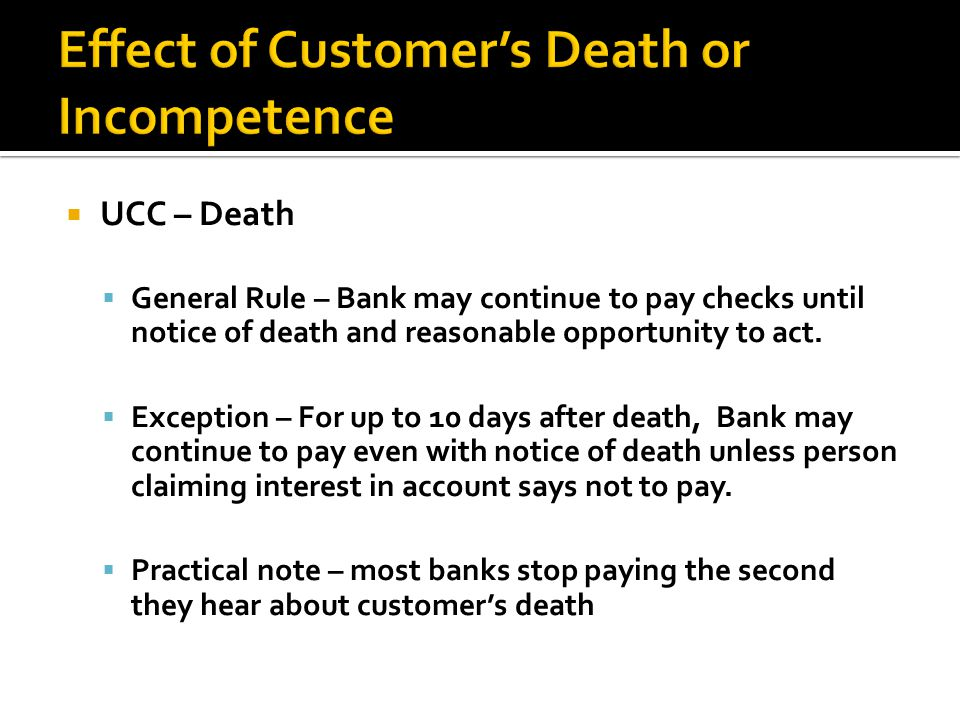 UCC – Death General Rule – Bank may continue to pay checks until notice of death and reasonable opportunity to act.