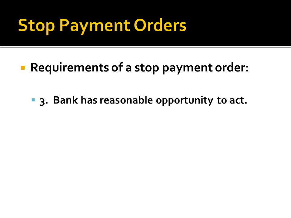 Requirements of a stop payment order: 3. Bank has reasonable opportunity to act.