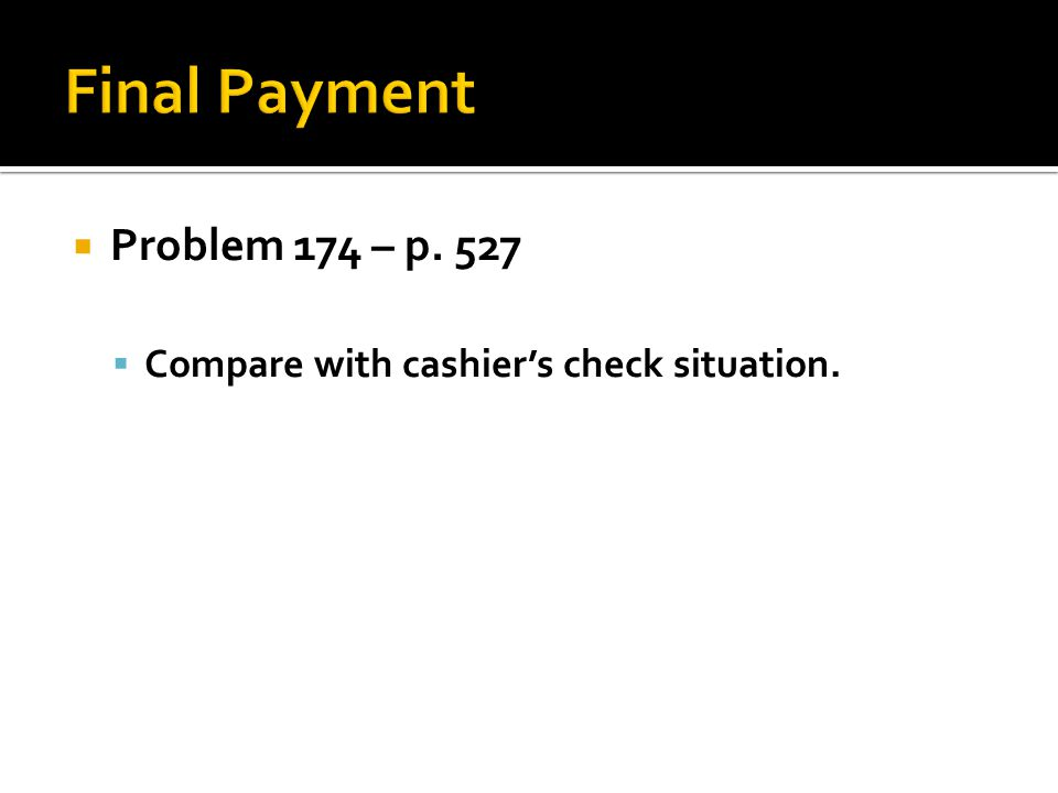 Problem 174 – p. 527 Compare with cashiers check situation.