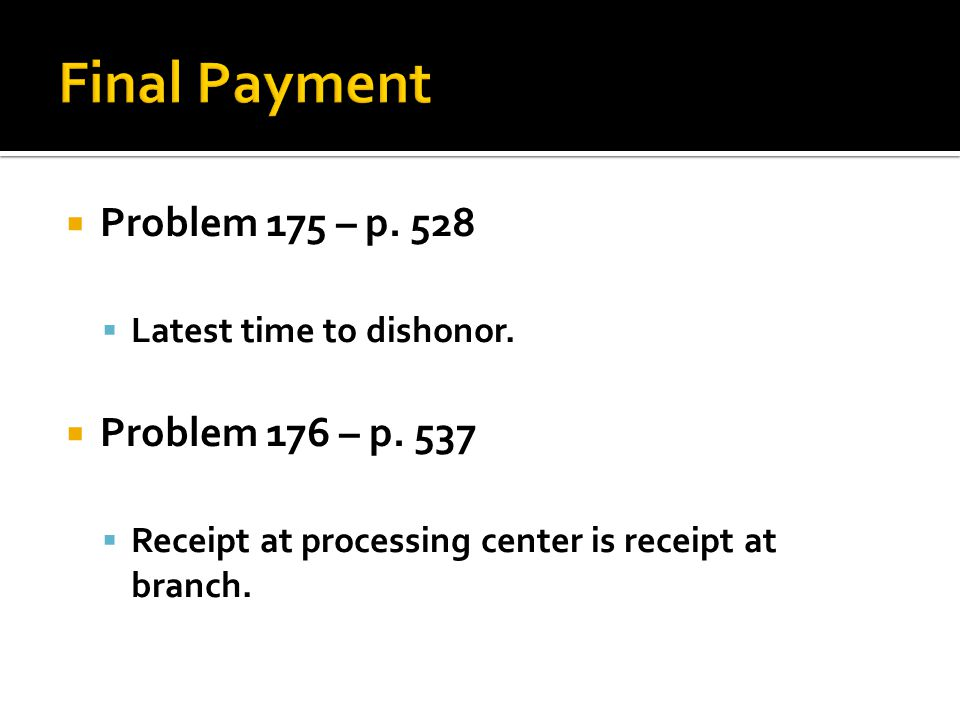Problem 175 – p.528 Latest time to dishonor. Problem 176 – p.