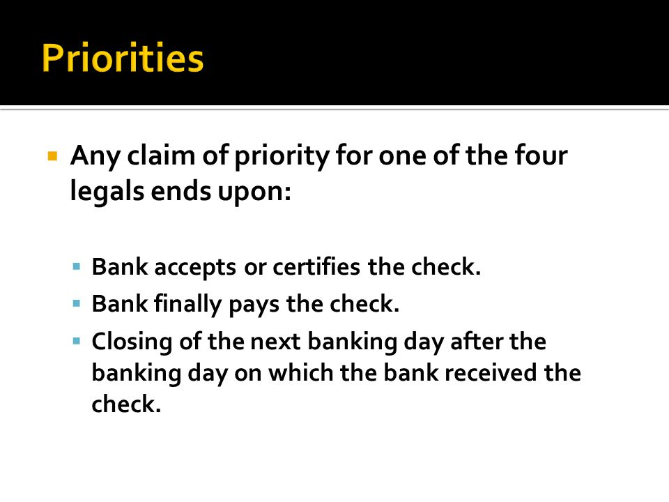 Any claim of priority for one of the four legals ends upon: Bank accepts or certifies the check.