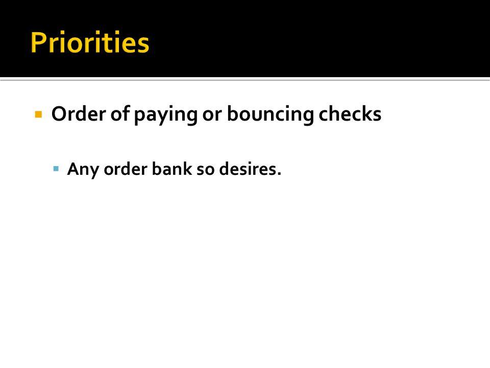 Order of paying or bouncing checks Any order bank so desires.