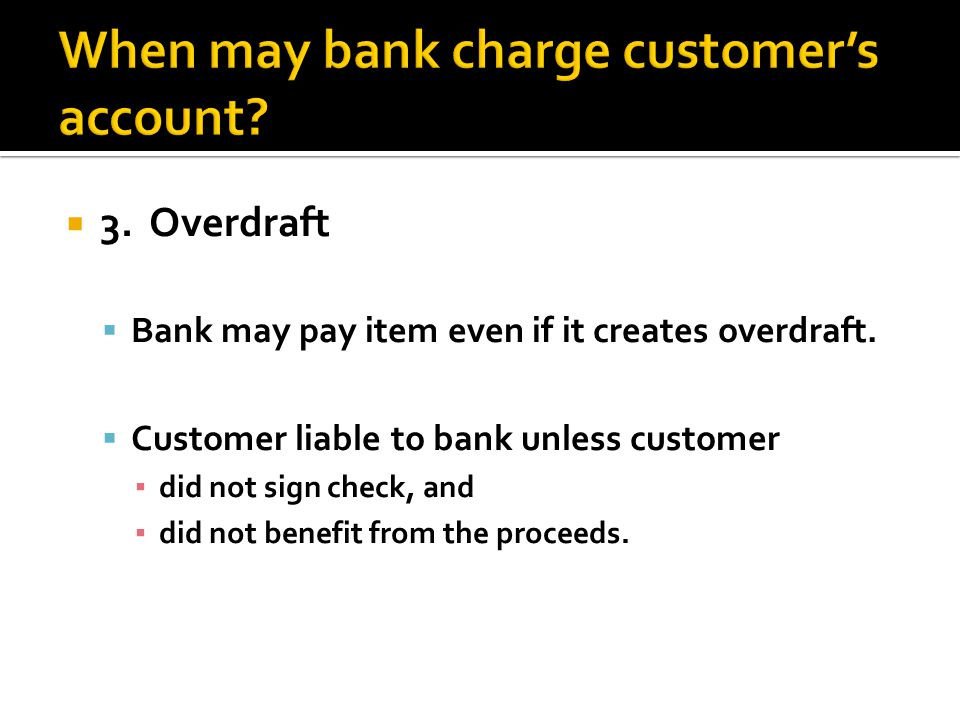 3.Overdraft Bank may pay item even if it creates overdraft.