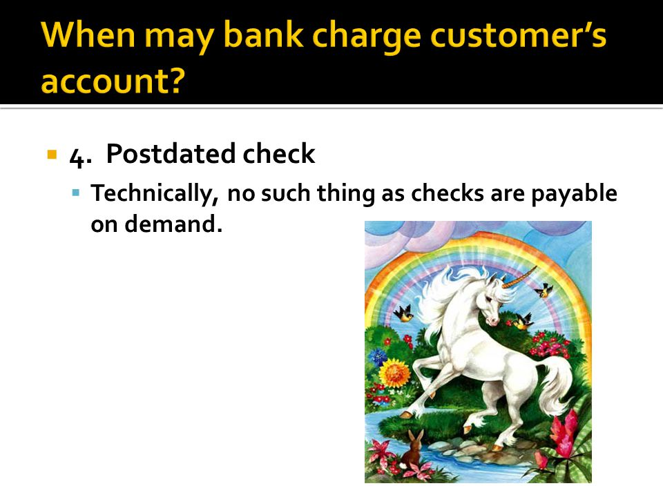 4. Postdated check Technically, no such thing as checks are payable on demand.