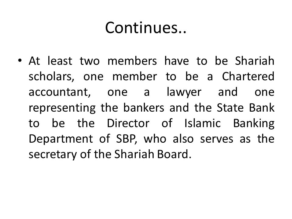 Continues.. At least two members have to be Shariah scholars, one member to be a Chartered accountant, one a lawyer and one representing the bankers a