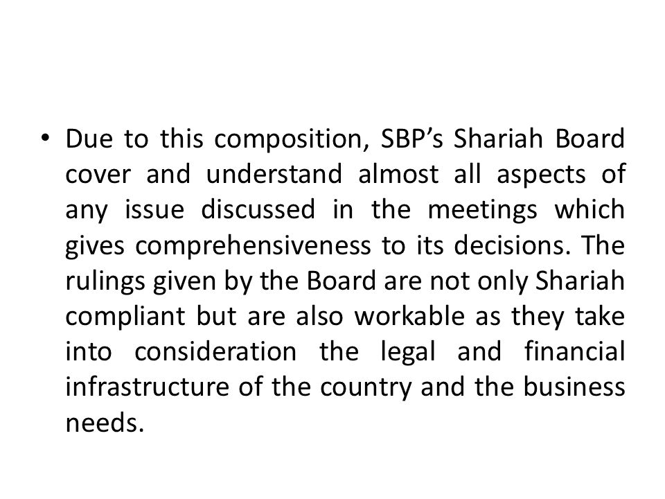 Due to this composition, SBPs Shariah Board cover and understand almost all aspects of any issue discussed in the meetings which gives comprehensivene