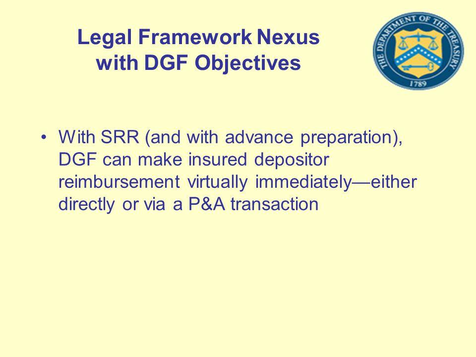 Legal Framework Nexus with DGF Objectives With SRR (and with advance preparation), DGF can make insured depositor reimbursement virtually immediatelye