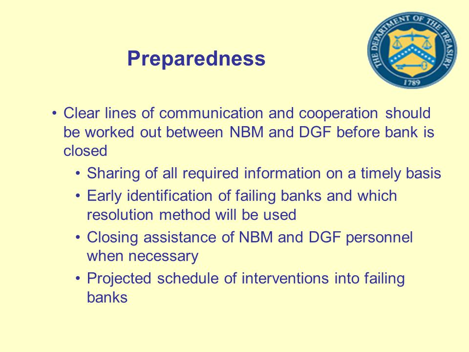 Preparedness Clear lines of communication and cooperation should be worked out between NBM and DGF before bank is closed Sharing of all required infor