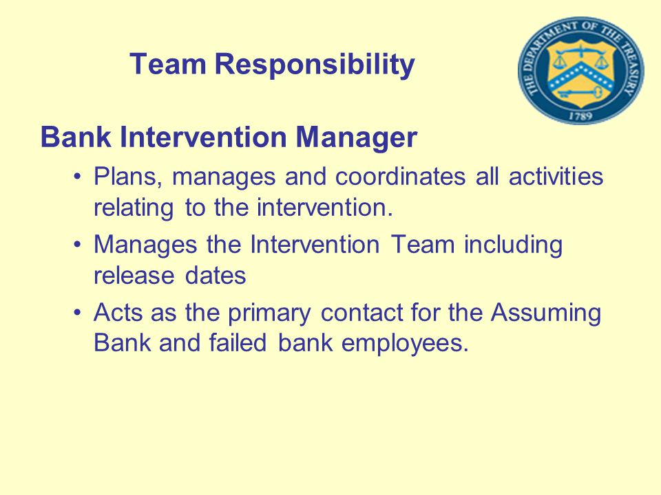 Team Responsibility Bank Intervention Manager Plans, manages and coordinates all activities relating to the intervention. Manages the Intervention Tea