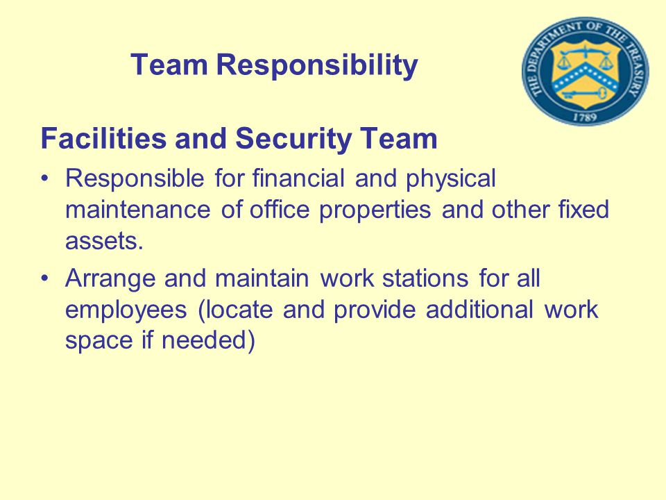 Team Responsibility Facilities and Security Team Responsible for financial and physical maintenance of office properties and other fixed assets. Arran