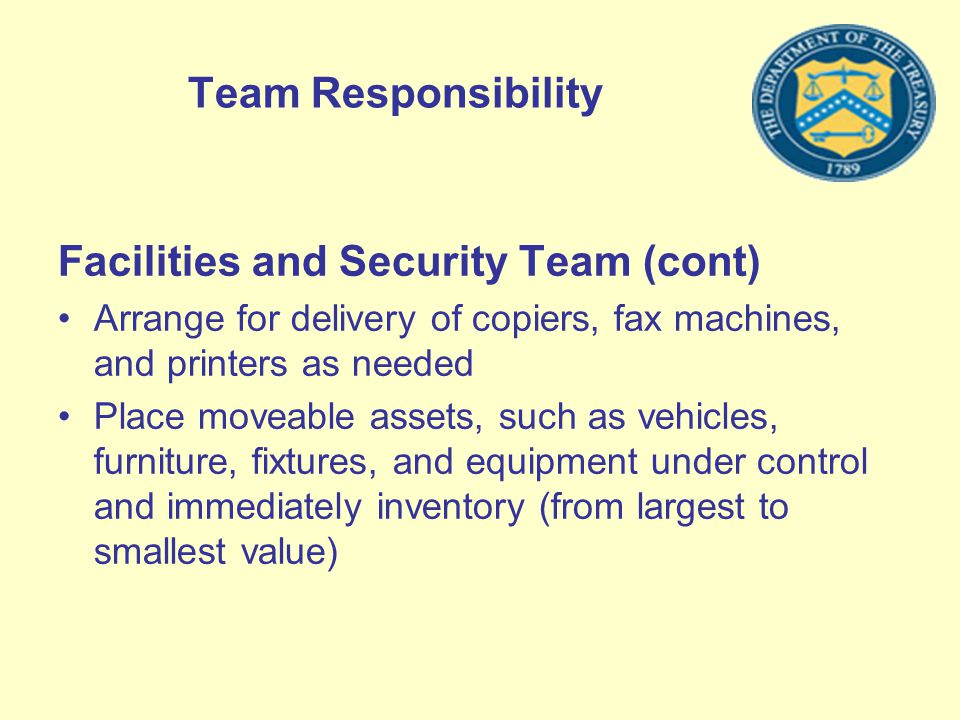 Team Responsibility Facilities and Security Team (cont) Arrange for delivery of copiers, fax machines, and printers as needed Place moveable assets, s