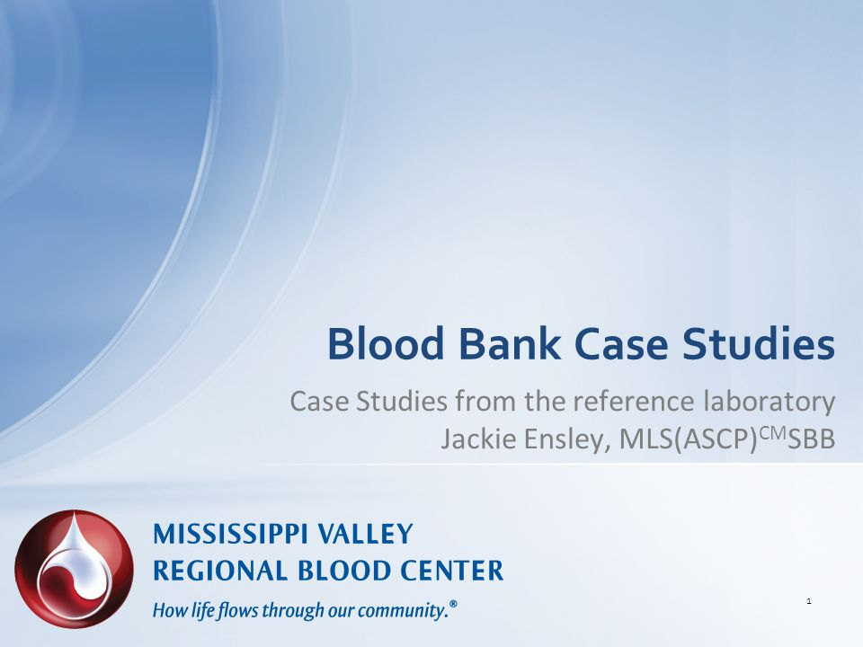 Blood Bank Case Studies Case Studies from the reference laboratory Jackie Ensley, MLS(ASCP) CM SBB 1