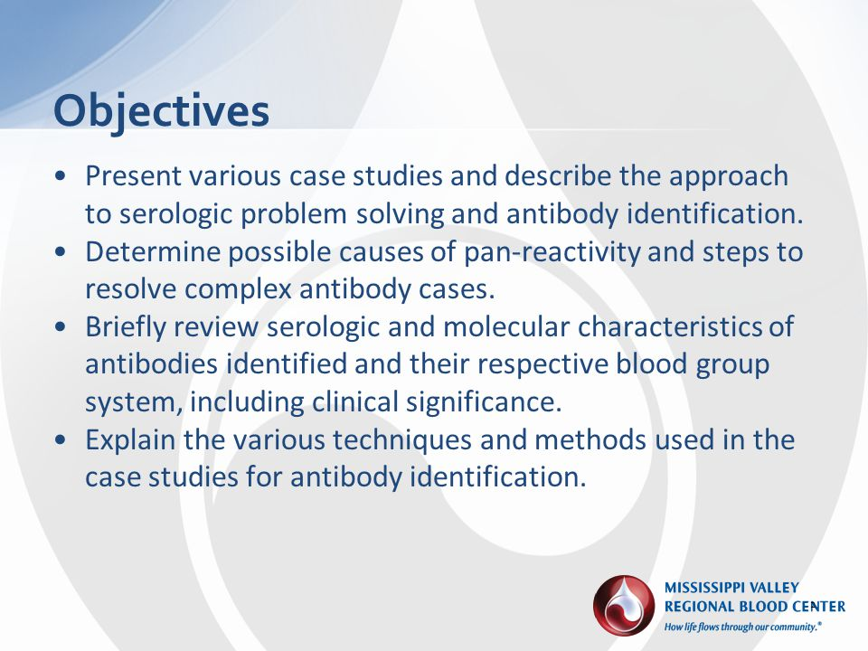 Present various case studies and describe the approach to serologic problem solving and antibody identification. Determine possible causes of pan-reac