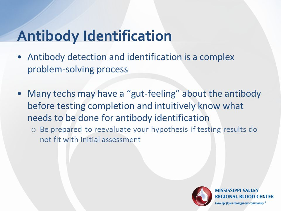 Antibody detection and identification is a complex problem-solving process Many techs may have a gut-feeling about the antibody before testing complet