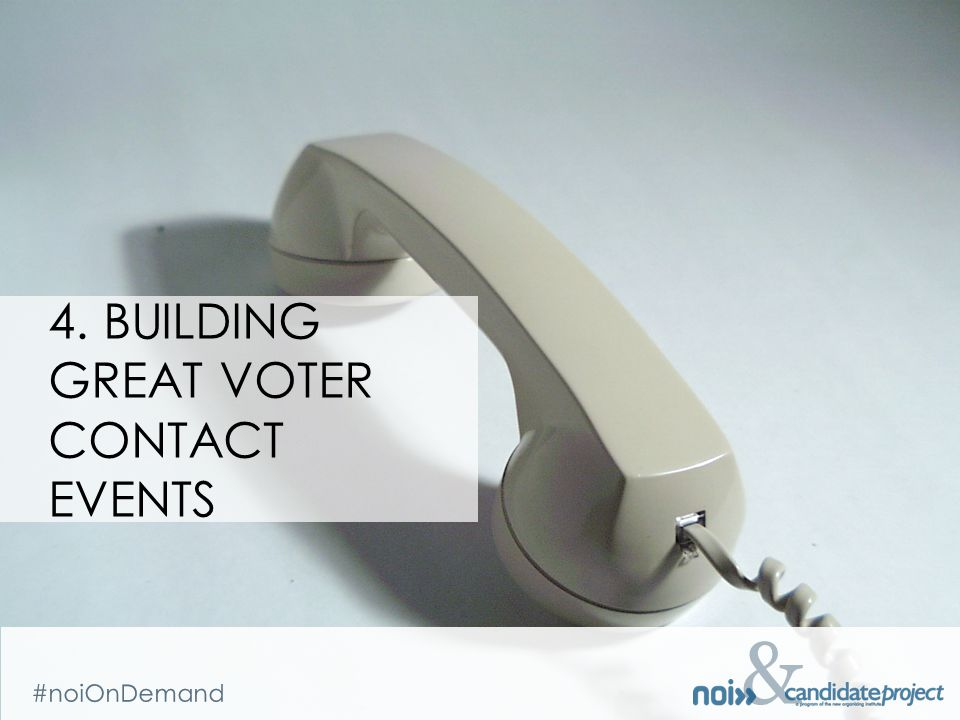 & #noiOnDemand & 4. BUILDING GREAT VOTER CONTACT EVENTS