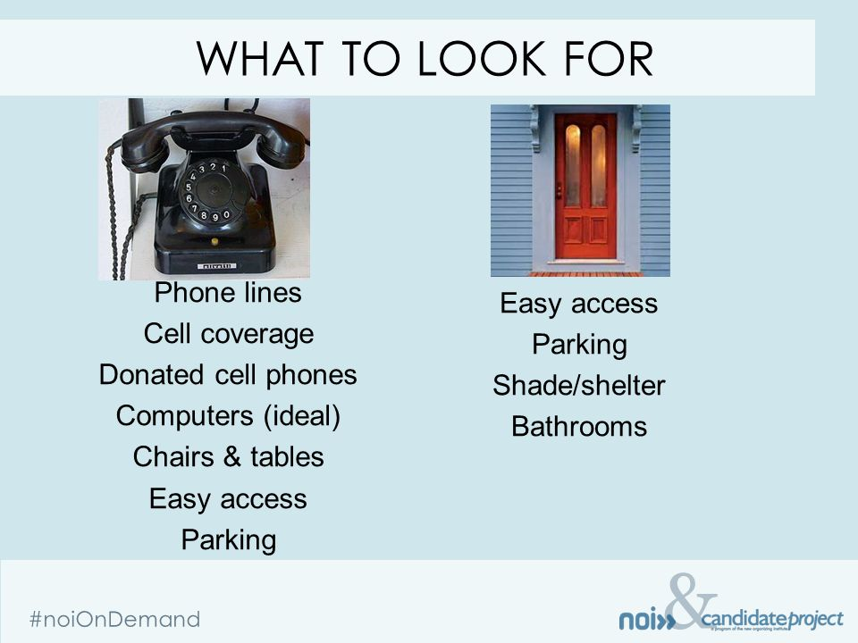 & #noiOnDemand Phone lines Cell coverage Donated cell phones Computers (ideal) Chairs & tables Easy access Parking WHAT TO LOOK FOR Easy access Parkin