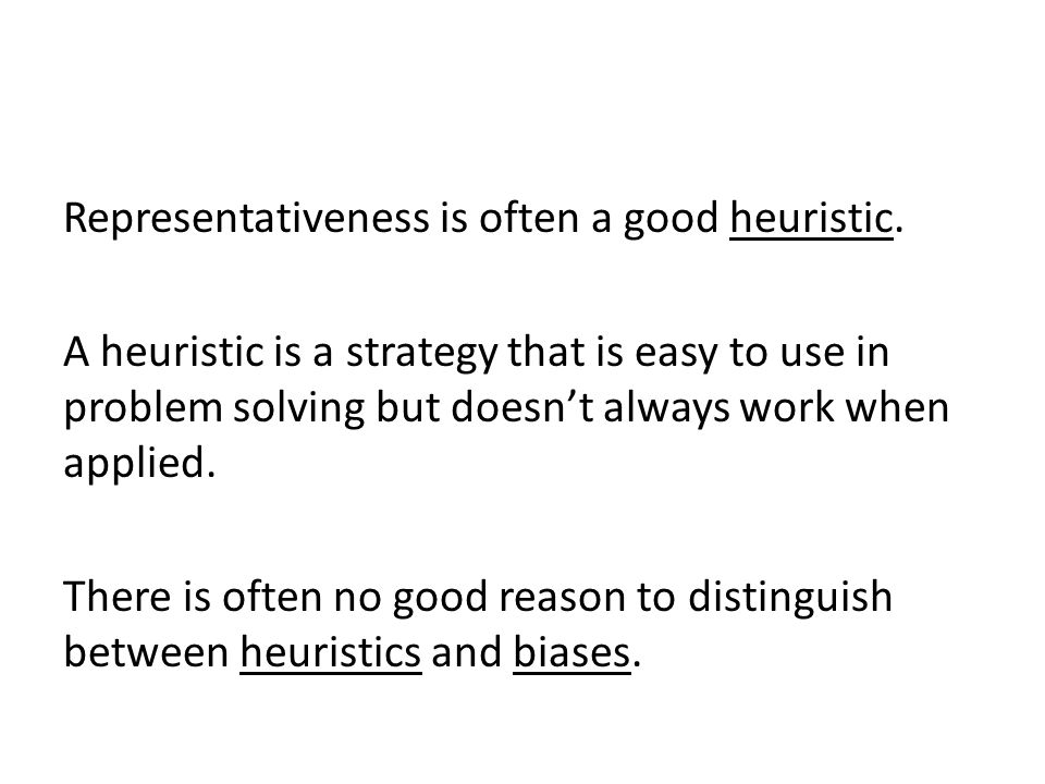 Representativeness is often a good heuristic.