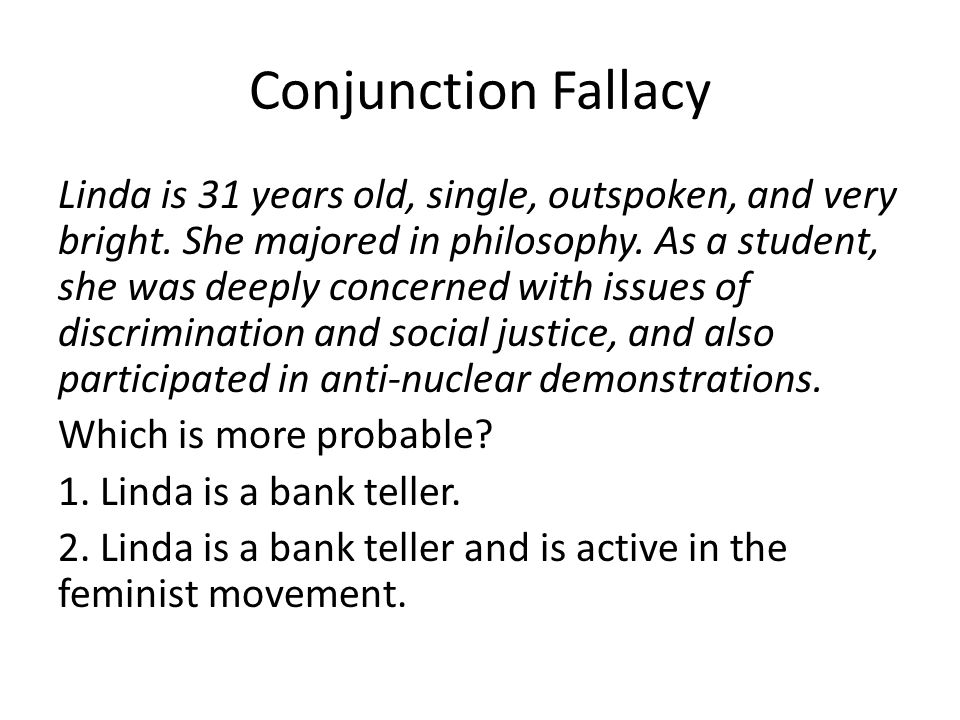 Conjunction Fallacy Linda is 31 years old, single, outspoken, and very bright.