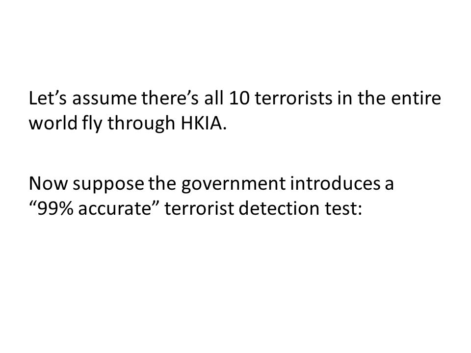 Lets assume theres all 10 terrorists in the entire world fly through HKIA.