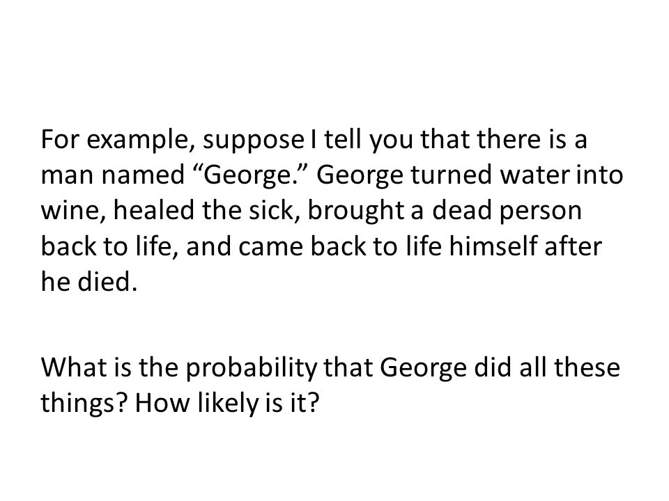For example, suppose I tell you that there is a man named George.