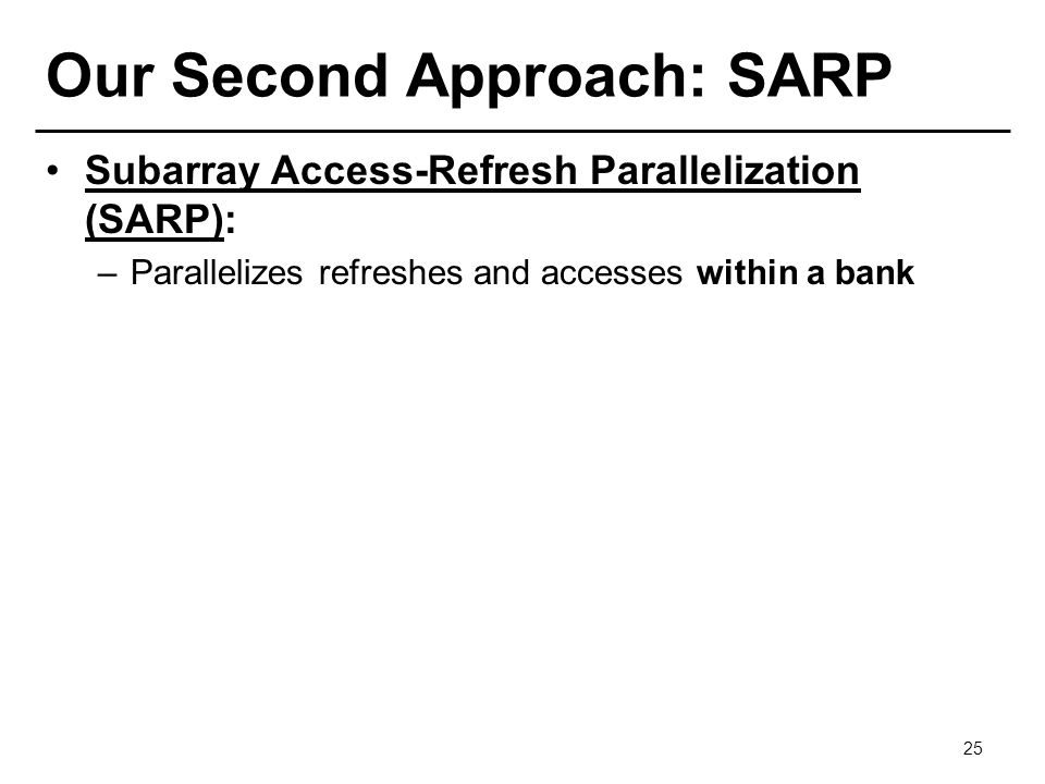 Our Second Approach: SARP Subarray Access-Refresh Parallelization (SARP): –Parallelizes refreshes and accesses within a bank 25