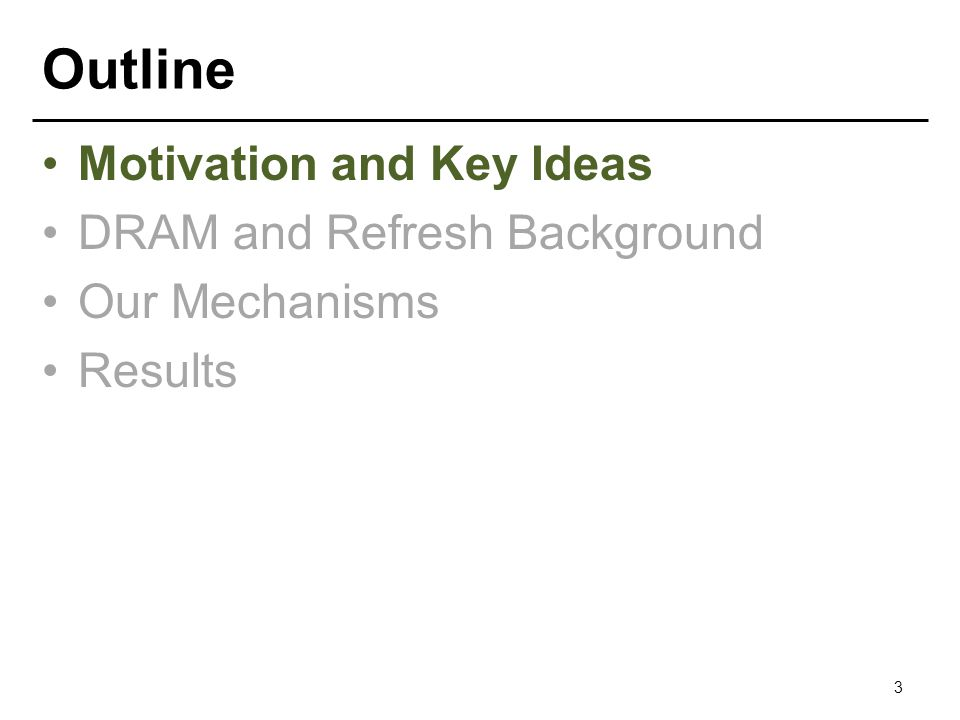 Outline Motivation and Key Ideas DRAM and Refresh Background Our Mechanisms Results 3