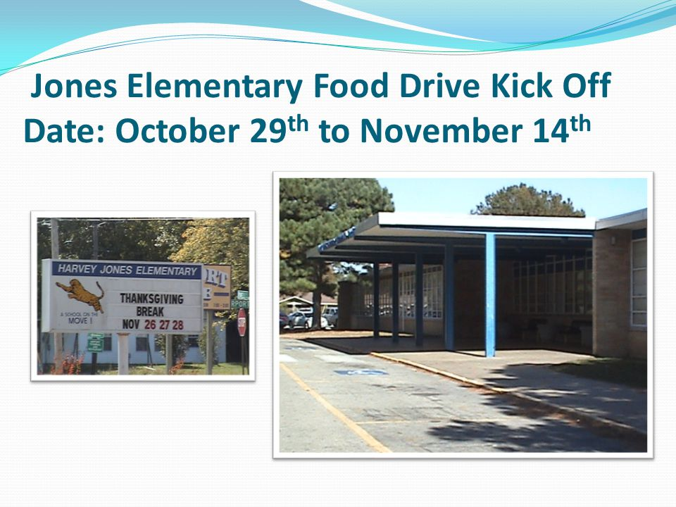 Jones Elementary Food Drive Kick Off Date: October 29 th to November 14 th