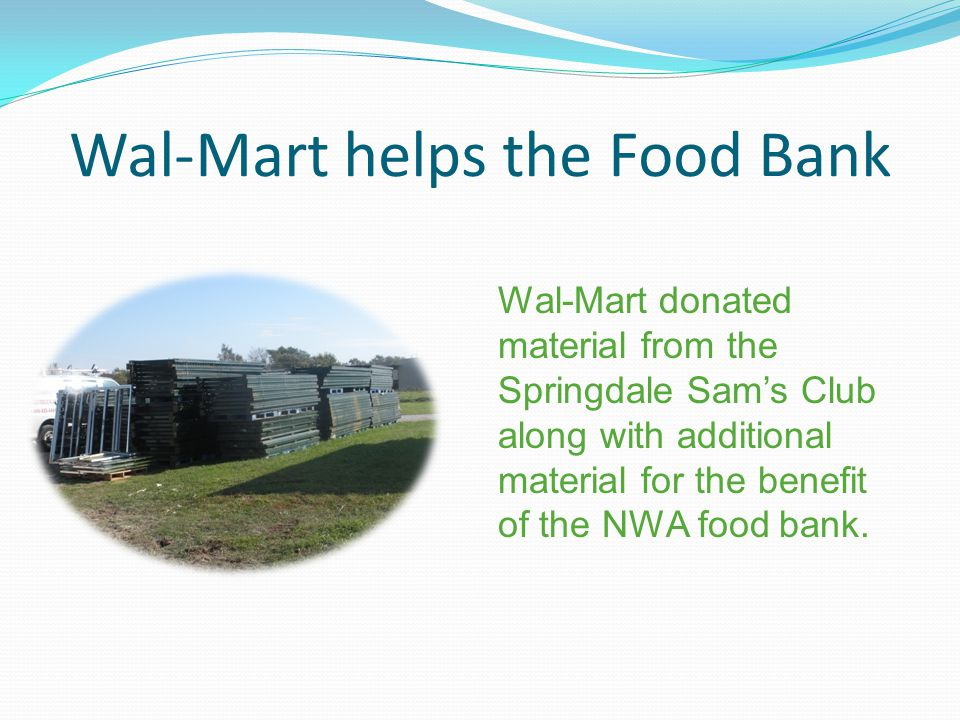 Wal-Mart helps the Food Bank Wal-Mart donated material from the Springdale Sams Club along with additional material for the benefit of the NWA food ba